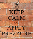 KEEP CALM AND APPLY PREZZURE - Personalised Poster large