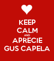 KEEP CALM AND APRECIE GUS CAPELA - Personalised Poster large