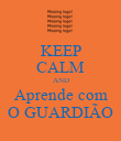 KEEP CALM AND Aprende com O GUARDIÃO - Personalised Poster large
