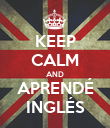 KEEP CALM AND APRENDÉ INGLÉS - Personalised Poster large
