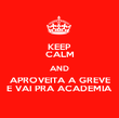 KEEP CALM AND APROVEITA A GREVE E VAI PRA ACADEMIA - Personalised Poster large
