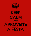 KEEP CALM AND APROVEITE A FESTA - Personalised Poster large