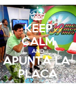 KEEP CALM AND APUNTA LA  PLACA - Personalised Poster large