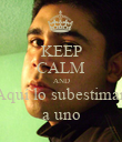 KEEP CALM AND Aquí lo subestiman a uno - Personalised Poster large