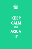 KEEP CALM AND AQUA IT - Personalised Poster large