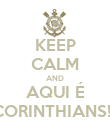 KEEP CALM AND AQUI É CORINTHIANS!!! - Personalised Poster large