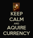 KEEP CALM AND AQUIRE CURRENCY - Personalised Poster large