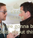 KEEP CALM AND are we gonna be adults about this? - Personalised Poster small