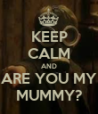 KEEP CALM AND ARE YOU MY MUMMY? - Personalised Poster large