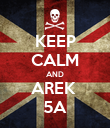 KEEP CALM AND AREK  5A - Personalised Poster large