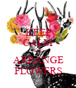 KEEP CALM AND ARRANGE FLOWERS - Personalised Poster large