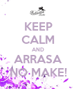 KEEP CALM AND ARRASA NO MAKE! - Personalised Poster large