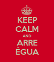 KEEP CALM AND ARRE ÉGUA - Personalised Poster large