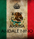 KEEP CALM AND ARRIBA ANDALÉ NIÑO - Personalised Poster large