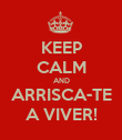 KEEP CALM AND ARRISCA-TE A VIVER! - Personalised Poster large