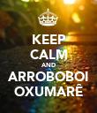 KEEP CALM AND ARROBOBOI OXUMARÊ - Personalised Poster large