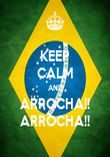 KEEP CALM AND ARROCHA!! ARROCHA!! - Personalised Poster large