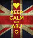 KEEP CALM AND ARU Q - Personalised Poster large