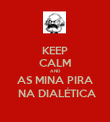 KEEP CALM AND AS MINA PIRA  NA DIALÉTICA - Personalised Poster large