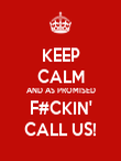 KEEP CALM AND AS PROMISED F#CKIN' CALL US! - Personalised Poster large