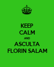 KEEP CALM AND ASCULTA FLORIN SALAM - Personalised Poster large