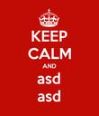 KEEP CALM AND asd asd - Personalised Poster large