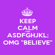"""KEEP CALM AND ASDFGHJKL; OMG """"BELIEVE"""" - Personalised Poster large"""
