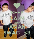 KEEP CALM AND ASIAN SWAG . <3 - Personalised Poster large