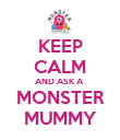 KEEP CALM AND ASK A  MONSTER MUMMY - Personalised Poster large