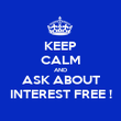 KEEP CALM AND ASK ABOUT INTEREST FREE ! - Personalised Poster large