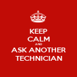 KEEP CALM AND ASK ANOTHER TECHNICIAN - Personalised Poster large