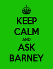 KEEP CALM AND ASK BARNEY - Personalised Poster large