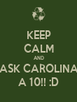 KEEP CALM AND ASK CAROLINA A 10!! :D - Personalised Poster large