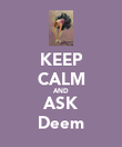 KEEP CALM AND ASK Deem - Personalised Poster large