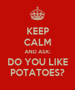 KEEP CALM AND ASK: DO YOU LIKE POTATOES? - Personalised Poster large