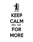 KEEP CALM AND  ASK  FOR MORE - Personalised Poster large