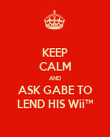 KEEP CALM AND ASK GABE TO LEND HIS Wii™ - Personalised Poster large