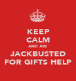 KEEP CALM AND ASK JACKBUSTED FOR GIFTS HELP - Personalised Poster large