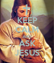KEEP CALM AND ASK JESUS - Personalised Poster small
