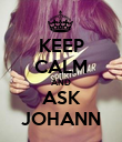 KEEP CALM AND ASK JOHANN - Personalised Poster large