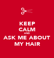 KEEP CALM AND ASK ME ABOUT MY HAIR - Personalised Poster large