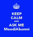 KEEP CALM AND ASK ME MoodiAbanmi - Personalised Poster large