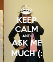 KEEP CALM AND ASK ME MUCH (: - Personalised Poster large