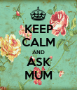 KEEP CALM AND ASK MUM - Personalised Poster large
