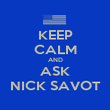 KEEP CALM AND ASK NICK SAVOT - Personalised Poster large