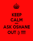 KEEP CALM AND ASK OSHANE OUT ;) !!!!! - Personalised Poster large