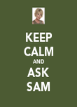 KEEP CALM AND ASK SAM - Personalised Poster large