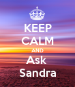 KEEP CALM AND Ask  Sandra - Personalised Poster large