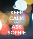 KEEP CALM AND ASK SOPHIE - Personalised Poster large