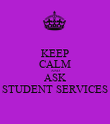 KEEP CALM AND ASK STUDENT SERVICES - Personalised Poster large